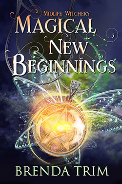 Magical New Beginnings: Paranormal Women's Fiction (Midlife Witchery Series )