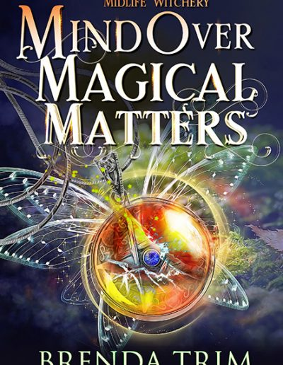 Mind Over Magical Matters  Paranormal Women's Fiction (Midlife Witchery Series Book 3)